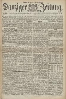 Danziger Zeitung. 1871, № 6614 (4 April) - (Morgen-Ausgabe.)