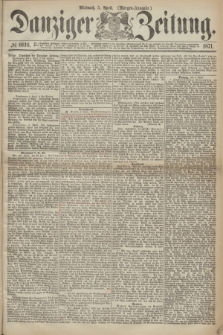 Danziger Zeitung. 1871, № 6616 (5 April) - (Morgen-Ausgabe.)
