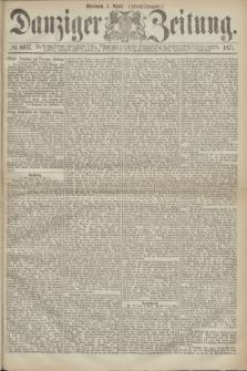 Danziger Zeitung. 1871, № 6617 (5 April) - (Abend-Ausgabe.)