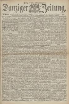 Danziger Zeitung. 1871, № 6620 (7 April) - (Morgen-Ausgabe.)