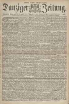 Danziger Zeitung. 1871, № 6622 (9 April) - (Morgen-Ausgabe.)