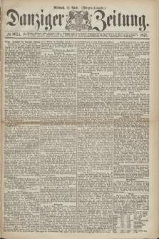Danziger Zeitung. 1871, № 6624 (12 April) - (Morgen-Ausgabe.)