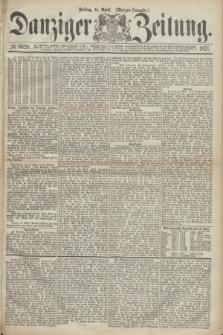 Danziger Zeitung. 1871, № 6628 (14 April) - (Morgen-Ausgabe.)