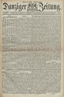 Danziger Zeitung. 1871, № 6629 (14 April) - (Abend-Ausgabe.)
