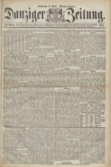Danziger Zeitung. 1871, № 6630 (15 April) - (Morgen-Ausgabe.)