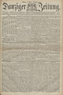 Danziger Zeitung. 1871, № 6633 (17 April) - (Abend-Ausgabe.)