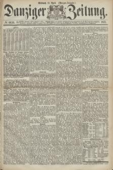 Danziger Zeitung. 1871, № 6636 (19 April) - (Morgen-Ausgabe.)