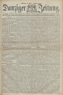 Danziger Zeitung. 1871, № 6637 (19 April) - (Abend-Ausgabe.)