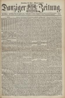 Danziger Zeitung. 1871, № 6642 (2 April) - (Morgen-Ausgabe.)