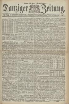 Danziger Zeitung. 1871, № 6644 (23 April) - (Morgen-Ausgabe.)