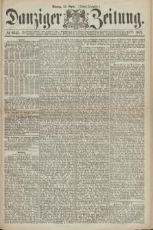 Danziger Zeitung. 1871, № 6645 (24 April) - (Abend-Ausgabe.)
