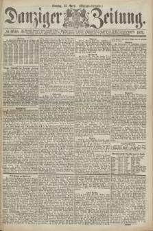 Danziger Zeitung. 1871, № 6646 (25 April) - (Morgen-Ausgabe.)