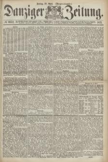 Danziger Zeitung. 1871, № 6652 (28 April) - (Morgen-Ausgabe.)