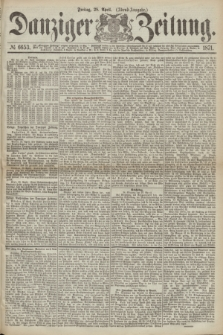 Danziger Zeitung. 1871, № 6653 (28 April) - (Abend-Ausgabe.)