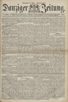 Danziger Zeitung. 1871, № 6655 (29 April) - (Abend-Ausgabe.)