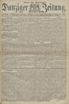 Danziger Zeitung. 1871, № 6666 (7 Mai) - (Morgen-Ausgabe.)