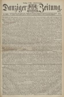 Danziger Zeitung. 1871, № 6669 (9 Mai) - (Abend-Ausgabe.)