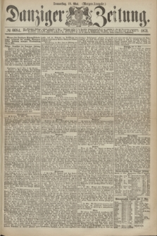 Danziger Zeitung. 1871, № 6684 (18 Mai) - (Morgen-Ausgabe.)