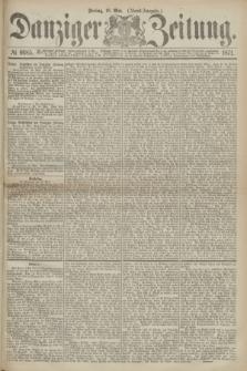 Danziger Zeitung. 1871, № 6685 (19 Mai) - (Abend-Ausgabe.)