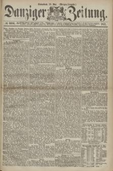 Danziger Zeitung. 1871, № 6686 (20 Mai) - (Morgen-Ausgabe.)
