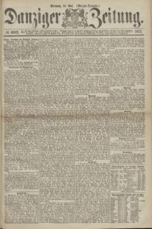 Danziger Zeitung. 1871, № 6692 (24 Mai) - (Morgen-Ausgabe.)