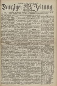 Danziger Zeitung. 1871, № 6694 (25 Mai) - (Morgen-Ausgabe.)