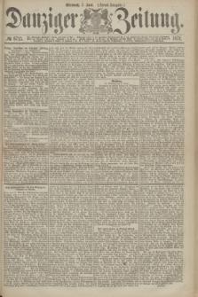 Danziger Zeitung. 1871, № 6715 (7 Juni) - (Abend-Ausgabe.)