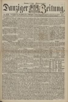 Danziger Zeitung. 1871, № 6722 (11 Juni) - (Morgen-Ausgabe.)