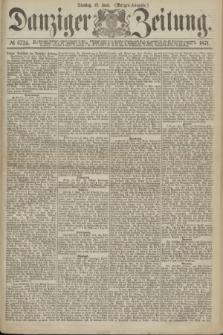 Danziger Zeitung. 1871, № 6724 (13 Juni) - (Morgen-Ausgabe.)
