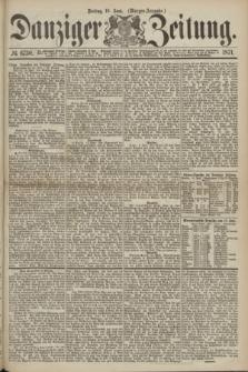 Danziger Zeitung. 1871, № 6730 (16 Juni) - (Morgen-Ausgabe.)