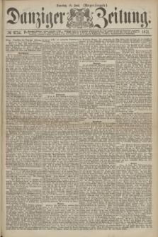 Danziger Zeitung. 1871, № 6734 (18 Juni) - (Morgen-Ausgabe.)