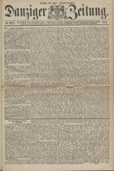 Danziger Zeitung. 1871, № 6737 (20 Juni) - (Abend-Ausgabe.)