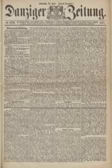 Danziger Zeitung. 1871, № 6739 (21 Juni) - (Abend-Ausgabe.)
