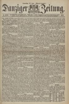 Danziger Zeitung. 1871, № 6740 (22 Juni) - (Morgen-Ausgabe.)