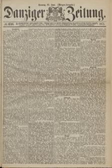 Danziger Zeitung. 1871, № 6746 (25 Juni) - (Morgen-Ausgabe.)