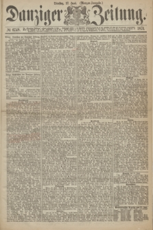 Danziger Zeitung. 1871, № 6748 (27 Juni) - (Morgen-Ausgabe.)