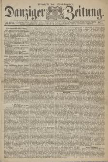Danziger Zeitung. 1871, № 6751 (28 Juni) - (Abend-Ausgabe.)
