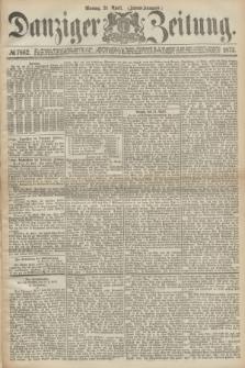 Danziger Zeitung. 1873, № 7862 (21 April) - (Abend-Ausgabe.)