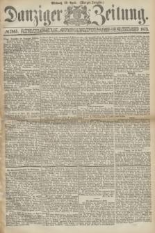 Danziger Zeitung. 1873, № 7865 (23 April) - (Morgen-Ausgabe.)