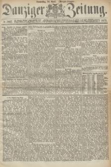 Danziger Zeitung. 1873, № 7867 (24 April) - (Morgen-Ausgabe.)