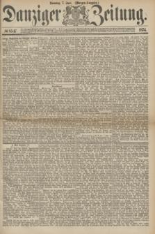 Danziger Zeitung. 1874, № 8547 (7 Juni) - (Morgen-Ausgabe.)
