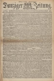 Danziger Zeitung. 1875, № 8921 (15 Januar) - (Morgen-Ausgabe.)