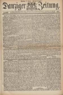 Danziger Zeitung. 1875, № 8925 (17 Januar) - (Morgen-Ausgabe.)