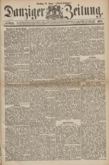 Danziger Zeitung. 1875, № 8928 (19 Januar) - (Abend-Ausgabe.)