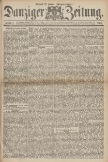Danziger Zeitung. 1875, № 8941 (27 Januar) - (Morgen-Ausgabe.)