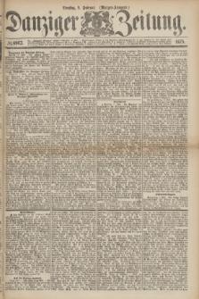 Danziger Zeitung. 1875, № 8963 (9 Februar) - (Morgen-Ausgabe.)