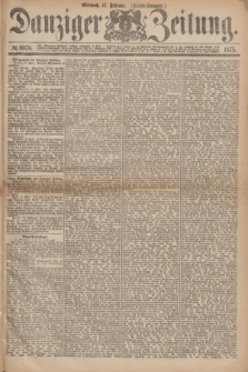 Danziger Zeitung. 1875, № 8978 (17 Februar) - (Abend-Ausgabe.) + dod.