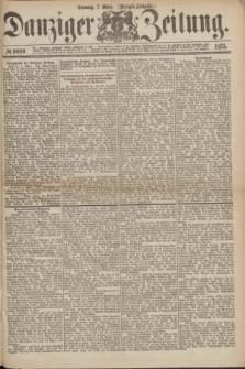 Danziger Zeitung. 1875, № 9009 (7 März) - (Morgen-Ausgabe.)