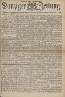 Danziger Zeitung. 1875, № 9033 (21 März) - (Morgen-Ausgabe.)