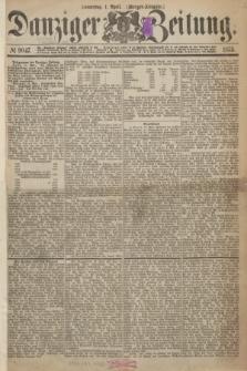 Danziger Zeitung. 1875, № 9047 (1 April) - (Morgen-Ausgabe.)